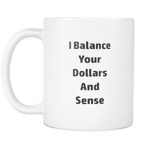 teelaunch 11oz White Mug Balance dollars and sense Accountant Balance Dollars And Sense Coffee Tea Mug White 11 oz