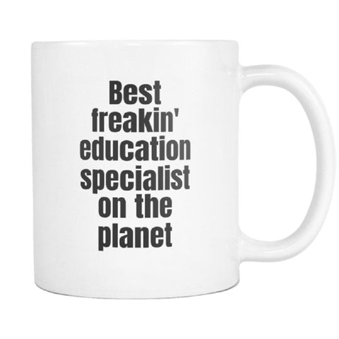 Image of teelaunch 11oz White Mug Best freakin education specialist on the planet Education Specialist Best On The Planet Coffee Tea Mug White 11 oz