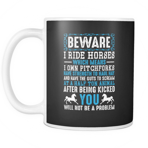 Image of teelaunch 11oz White Mug Bewarehorses(White) Beware I Ride Horses Coffee Tea Mug White 11 oz