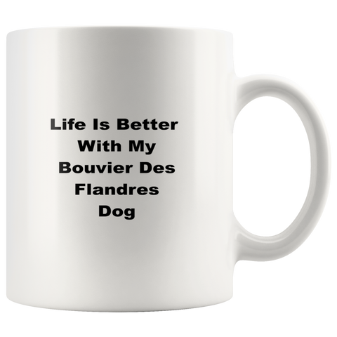 Image of teelaunch 11oz White Mug Bouvier Des Flandres Bouvier Des Flandres Dog Life Is Better With Coffee Tea Mug White 11 oz