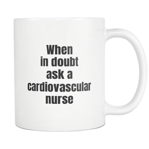 Cardiovascular Nurse When In Doubt Coffee Tea Mug White 11 oz
