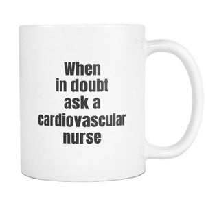 teelaunch 11oz White Mug Cardiovascular nurse Cardiovascular Nurse When In Doubt Coffee Tea Mug White 11 oz