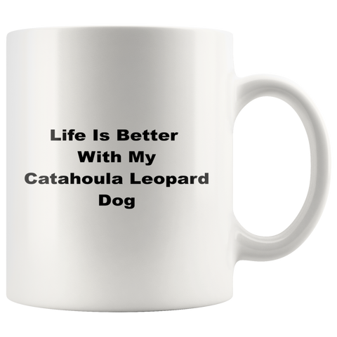 teelaunch 11oz White Mug Catahoula Leopard Dog Catahoula Leopard Dog Life Is Better With Coffee Tea Mug White 11 oz