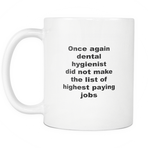 Image of teelaunch 11oz White Mug Dental Hygienist Dental Hygienist Not High Paying Coffee Tea Mug White 11 oz