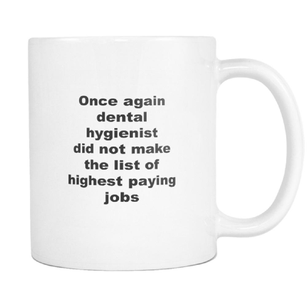 teelaunch 11oz White Mug Dental Hygienist Dental Hygienist Not High Paying Coffee Tea Mug White 11 oz