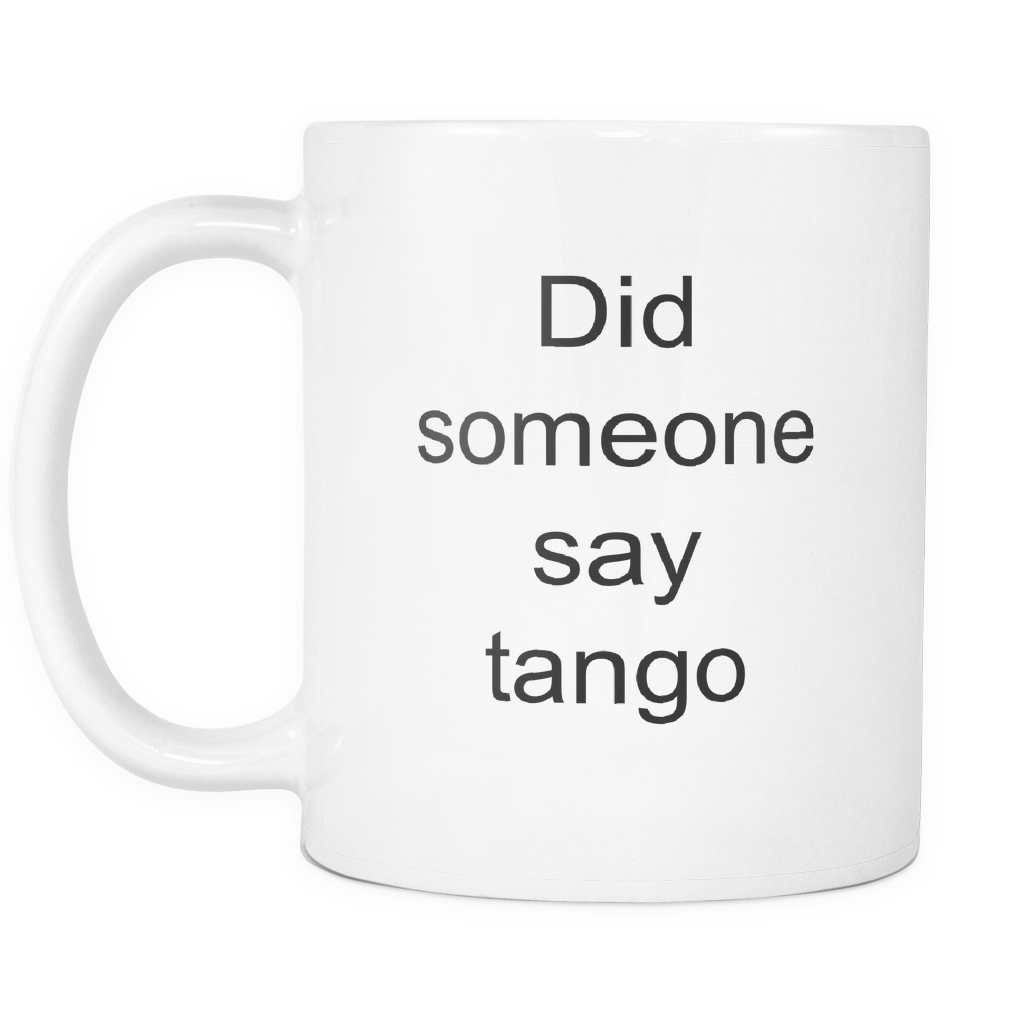 teelaunch 11oz White Mug Did someone say tango Tango Did Someone Say Coffee Tea Mug White 11 oz