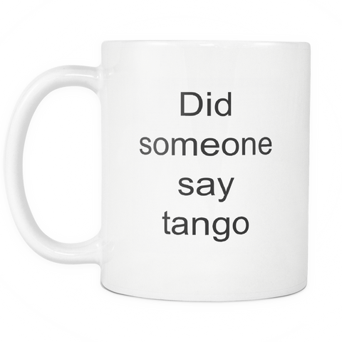 Image of teelaunch 11oz White Mug Did someone say tango Tango Did Someone Say Coffee Tea Mug White 11 oz