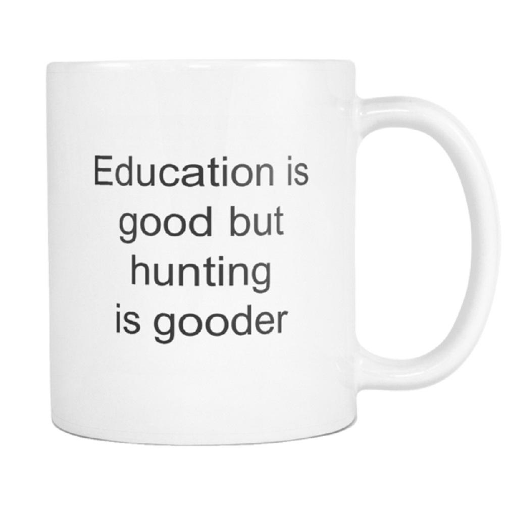 teelaunch 11oz White Mug Education is good but hunting Hunting Is Gooder Than Education Coffee Tea Mug White 11 oz