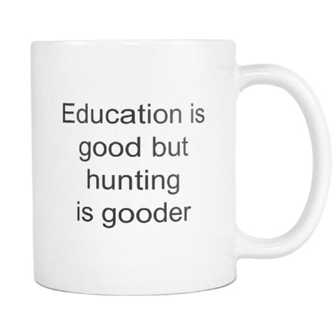 Image of teelaunch 11oz White Mug Education is good but hunting Hunting Is Gooder Than Education Coffee Tea Mug White 11 oz