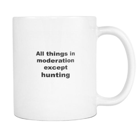 teelaunch 11oz White Mug Hunting moderation Hunting Not In Moderation Coffee Tea Mug White 11 oz