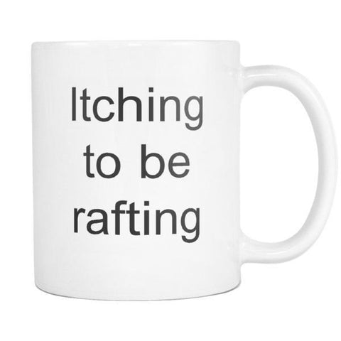 Image of teelaunch 11oz White Mug Itching to be rafting Rafting Gift Itching To Be Rafting Coffee Tea Mug White 11 oz