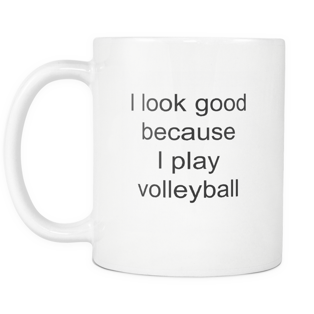 teelaunch 11oz White Mug Look good because volleyball Volleyball Gift I Look Good I Play Volleyball Coffee Tea Mug White 11 oz
