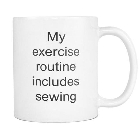 Image of teelaunch 11oz White Mug My exercise routine includes sewing Sewing Gift My Exercise Routine Includes Sewing Coffee Tea Mug White 11 oz