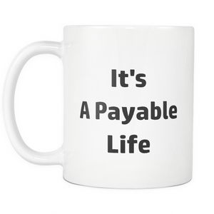 Accountant Payable Life Coffee Tea Mug White 11 oz
