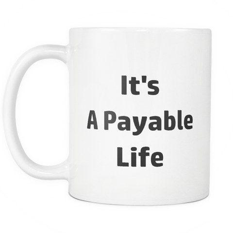 Image of teelaunch 11oz White Mug Payable Life Accountant Payable Life Coffee Tea Mug White 11 oz