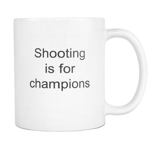Image of teelaunch 11oz White Mug Shooting is for champions Shooter Gift Shooting Is For Champions Coffee Tea Mug White 11 oz