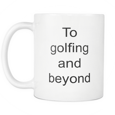 Image of teelaunch 11oz White Mug To golfing and beyond Golfer Gift Ideas Golfing And Beyond Coffee Tea Mug White 11 oz