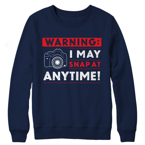 PT Crewneck Fleece Crewneck Fleece / Navy / L Limited Edition - Warning: I may Snap At Anytime! (Crewneck Fleece)