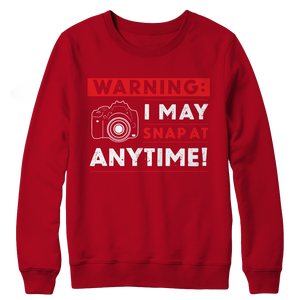 Limited Edition - Warning: I may Snap At Anytime! (Crewneck Fleece)