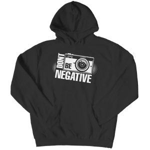 Limited Edition - Don't Be Negative (Hoodie)