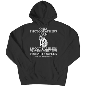 Only Photographers Can (Hoodie)