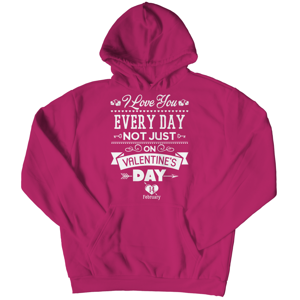 PT Hoodie Hoodie / Pink / 4XL Limited Edition - I Love you Everyday Not Just Valentines Day