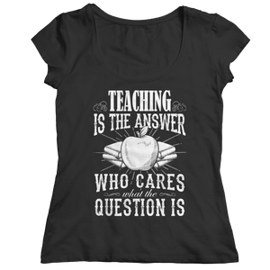 PT Ladies Classic Shirt Ladies Classic Shirt / Black / S Teaching is The Answer Who Cares What the Question Is (Ladies Classic)