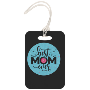Best Mom Ever - Luggage Tag