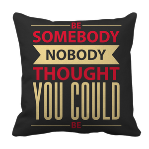 PT Pillow Cases Pillow Cases / Black Be Somebody Nobody Thought You Could Be