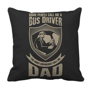 Limited Edition - Some call me a Bus Driver but the Most Important ones call me Dad