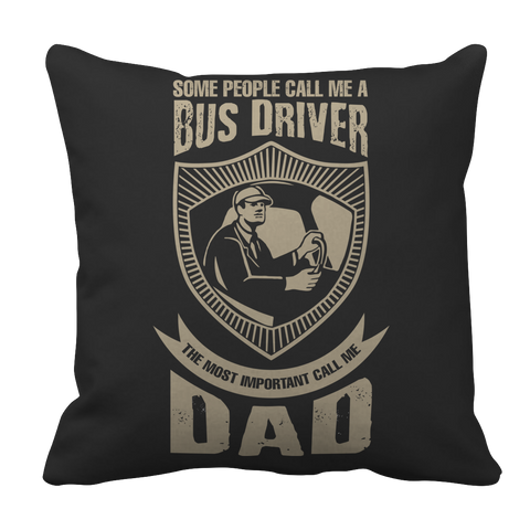 PT Pillow Cases Pillow Cases / Black Limited Edition - Some call me a Bus Driver but the Most Important ones call me Dad