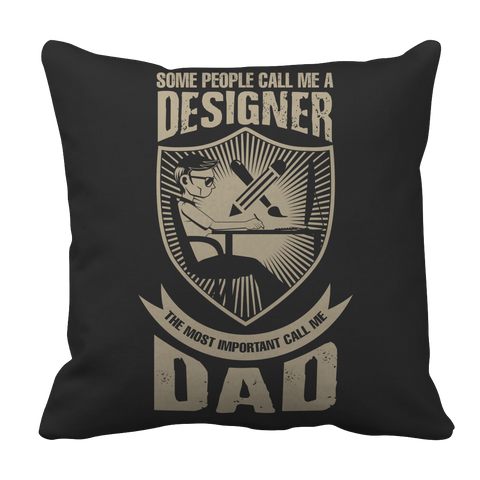 Image of PT Pillow Cases Pillow Cases / Black Limited Edition - Some call me a Designer But the Most Important ones call me Dad