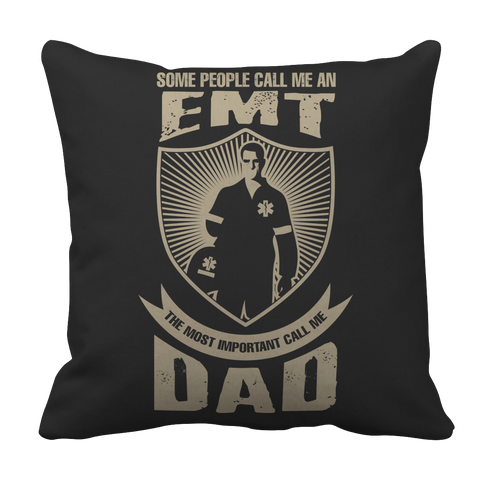 PT Pillow Cases Pillow Cases / Black Limited Edition - Some call me a EMT But the Most Important ones call me Dad