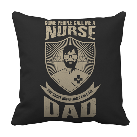 Image of PT Pillow Cases Pillow Cases / Black Limited Edition - Some call me a Nurse But the Most Important ones call me Dad
