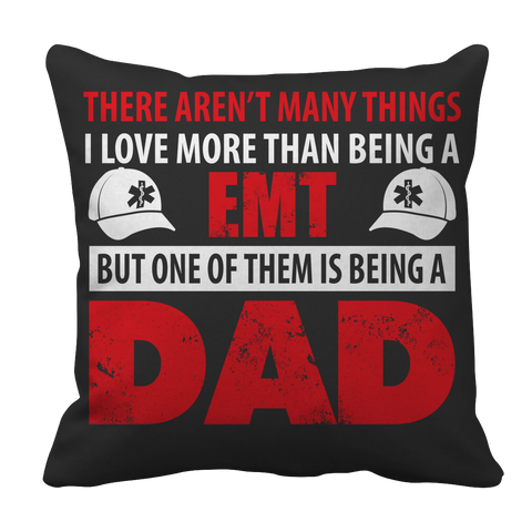 PT Pillow Cases Pillow Cases / Black Limited Edition - There Aren't Many Things I Love More Than Being A EMT Dad