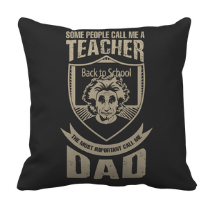 PT Pillow Cases Pillow Cases / Black Some call me a Teacher But the Most Important ones call me Dad