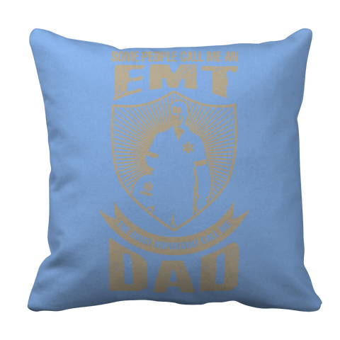 PT Pillow Cases Pillow Cases / Light Blue Limited Edition - Some call me a EMT But the Most Important ones call me Dad