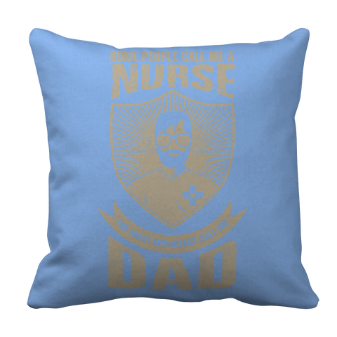 Image of PT Pillow Cases Pillow Cases / Light Blue Limited Edition - Some call me a Nurse But the Most Important ones call me Dad