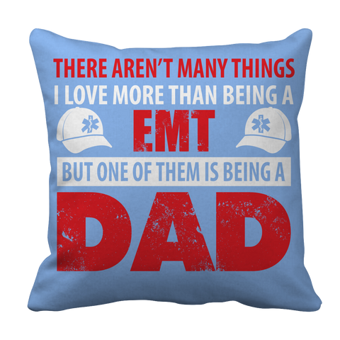 PT Pillow Cases Pillow Cases / Light Blue Limited Edition - There Aren't Many Things I Love More Than Being A EMT Dad