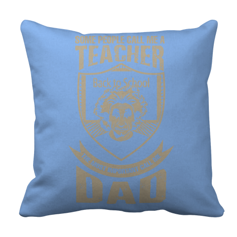 PT Pillow Cases Pillow Cases / Light Blue Some call me a Teacher But the Most Important ones call me Dad
