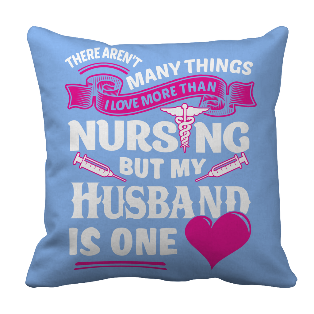 PT Pillow Cases Pillow Cases / Light Blue There Arent Many Things I Love More Than Nursing but My Husband Is One