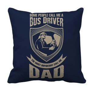 PT Pillow Cases Pillow Cases / Navy Limited Edition - Some call me a Bus Driver but the Most Important ones call me Dad