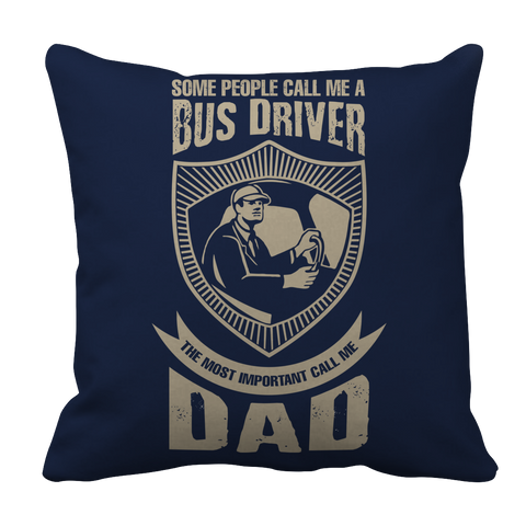 Image of PT Pillow Cases Pillow Cases / Navy Limited Edition - Some call me a Bus Driver but the Most Important ones call me Dad