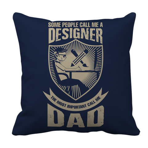 Image of PT Pillow Cases Pillow Cases / Navy Limited Edition - Some call me a Designer But the Most Important ones call me Dad