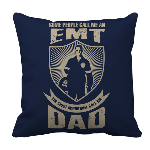 PT Pillow Cases Pillow Cases / Navy Limited Edition - Some call me a EMT But the Most Important ones call me Dad