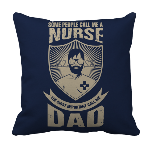 Image of PT Pillow Cases Pillow Cases / Navy Limited Edition - Some call me a Nurse But the Most Important ones call me Dad
