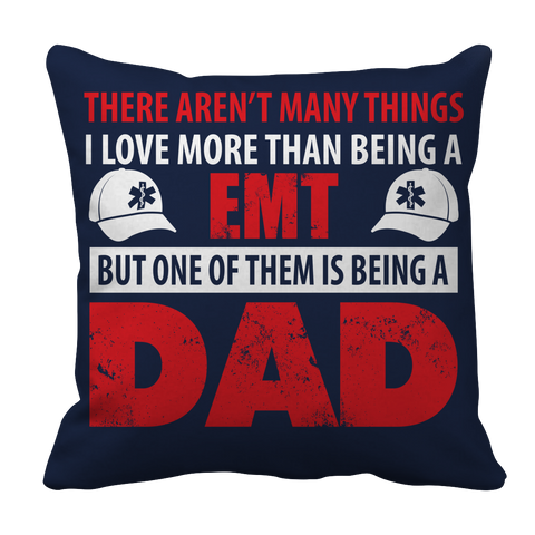 PT Pillow Cases Pillow Cases / Navy Limited Edition - There Aren't Many Things I Love More Than Being A EMT Dad