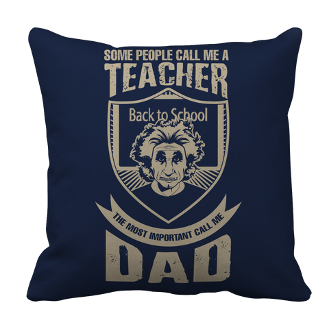 PT Pillow Cases Pillow Cases / Navy Some call me a Teacher But the Most Important ones call me Dad