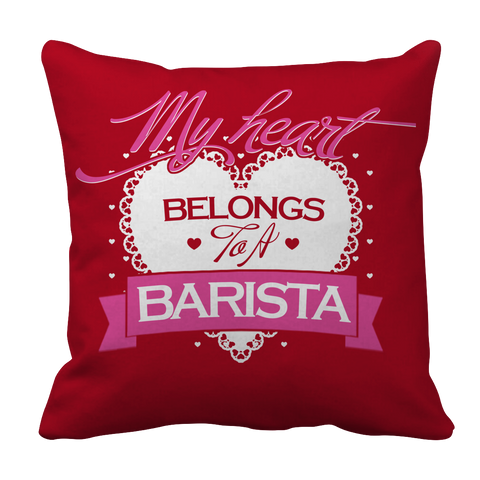 PT Pillow Cases Pillow Cases / Red Limited Edition - My Heart Belongs to A Barista