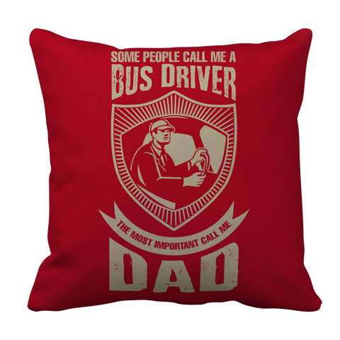PT Pillow Cases Pillow Cases / Red Limited Edition - Some call me a Bus Driver but the Most Important ones call me Dad